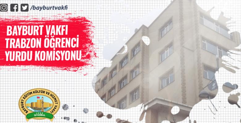 Bayburt Vakfı Trabzon Öğrenci Yurdu Komisyonu