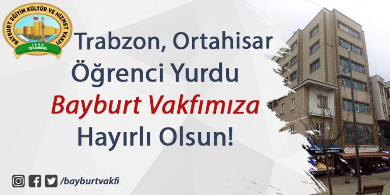 Trabzon Ortahisar Öğrenci Yurdu Bayburt Vakfımıza Hayırlı Olsun!