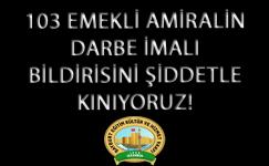 103 Emekli Amiralin Darbe İmalı Bildirisini Şiddetle Kınıyoruz!