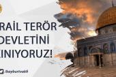 İsrail Terör Devletini Kınıyoruz!